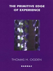 The Primitive Edge of Experience, by Thomas Ogden
